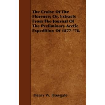 The Cruise Of The Florence Or Extracts From The Journal Of The Preliminary Arctic Expedition Of 187778. by Howgate & Henry W.