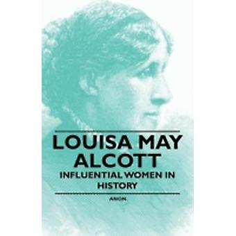 Louisa May Alcott  Influential Women in History by Anon