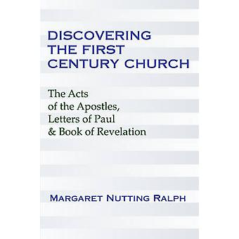 Discovering the First Century Church The Acts of the Apostles Letters of Paul  the Book of Revelation by Ralph & Margaret Nutting