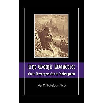 The Gothic Wanderer From Transgression to Redemption Gothic Literature from 1794  Present by Tichelaar & Tyler R.