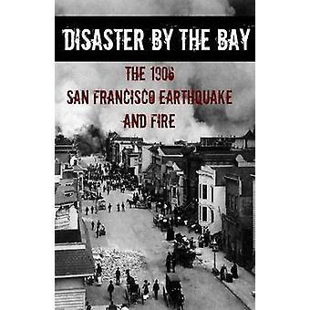 Disaster By the Bay The 1906 San Francisco Earthquake and Fire by Howard & Brinkley