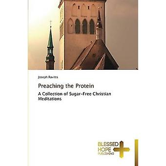 Preaching the Protein by Ravitts Joseph