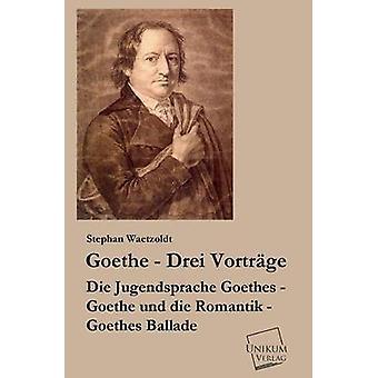 Goethe  Drei Vortrage by Waetzoldt & Stephan