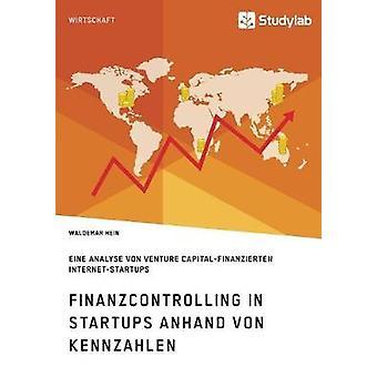Finanzcontrolling in StartUps anhand von KennzahlenEine Analyse von Venture Capitalfinanzierten InternetStartUps by Hein & Waldemar