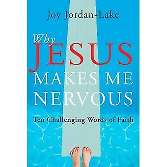 Why Jesus Makes Me Nervous Ten Alarming Words of Faith by JordanLake & Joy
