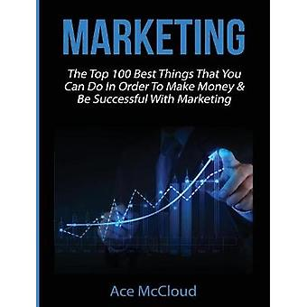 Marketing The Top 100 Best Things That You Can Do In Order To Make Money  Be Successful With Marketing by McCloud & Ace
