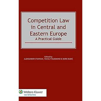 Competition Law in Central and Eastern Europe. a Practical Guide by Stawicki