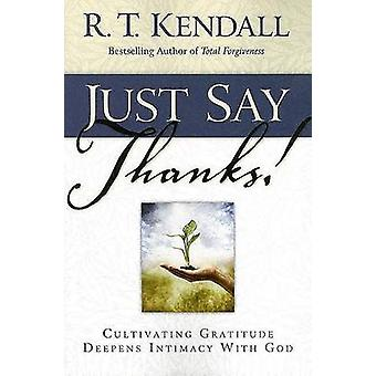 Just Say Thanks by R. T Kendall - 9781591856276 Book