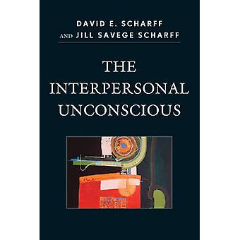 The Interpersonal Unconscious by David E. Scharff - Jill Savege Schar