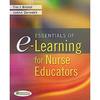Essentials of E-Learning for Nurse Educators by Timothy J. Bristol -
