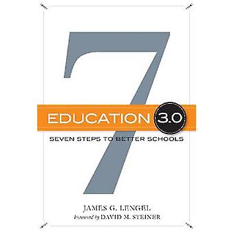 Education 3.0 - Seven Steps to Better Schools by James G. Lengel - Dav