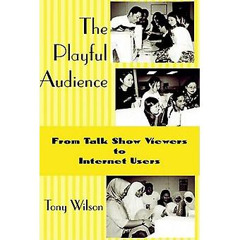 The Playful Audience - From Talk Show Viewers to Internet Users by Ton