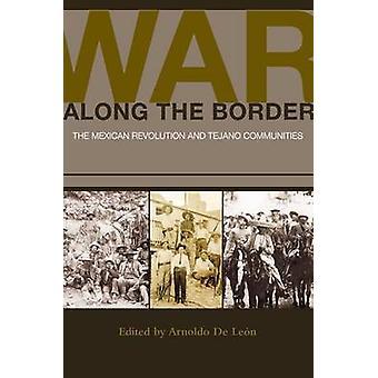 Guerre le long de la frontière - la b Tejano communautés et de la révolution mexicaine