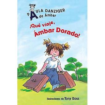 Que Viaje - Ambar Dorado! by Paula Danziger - Tony Ross - 97816311385