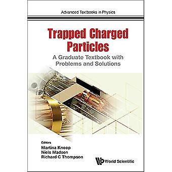 Trapped Charged Particles - A Graduate Textbook With Problems And Solu