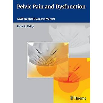Pelvic Pain and Dysfunction - A Differential Diagnosis Manual by Peter