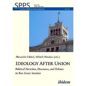 Ideology After Union - Political Doctrines - Discourses - and Debates