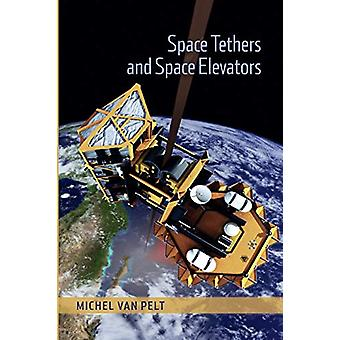 Space Tethers and Space Elevators by Michel van Pelt - 9781493901982