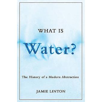 What Is Water  The History of a Modern Abstraction by Jamie Linton