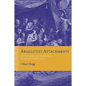 Absolutist Attachments - Emotion - Media - and Absolutism in Seventeen