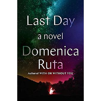Last Day - A Novel by Domenica Ruta - 9780525510819 Book
