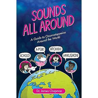 Sounds All Around - A Guide to Onomatopoeias Around the World by James