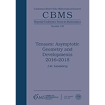 Tensors - Asymptotic Geometry and Developments 2016-2018 by J.M. Lands