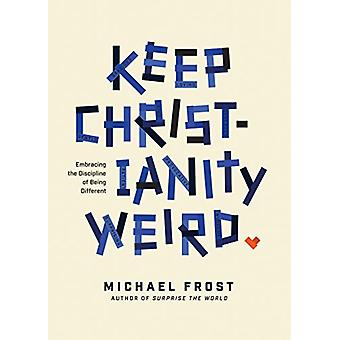 Keep Christianity Weird by Michael Frost - 9781631468513 Book