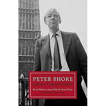 Peter Shore - Labour's Forgotten Patriot - Reappraising Peter Shore by