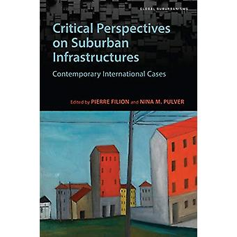 Critical Perspectives on Suburban Infrastructures by Edited by Pierre Filion & Edited by Nina M Pulver