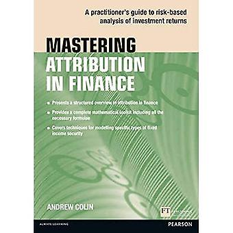 Mastering Attribution in Finance: A Practitioner's Guide to Risk-Based Analysis of Investment Returns (Financial...
