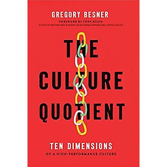 The Culture Quotient  Ten Dimensions of a HighPerformance Culture by Greg Besner