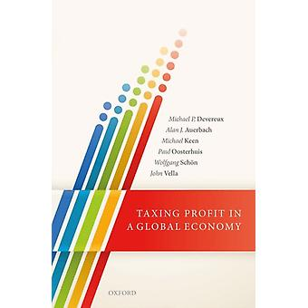 Taxing Profit in a Global Economy by Michael P Devereux & Alan J Auerbach & Michael Keen & Paul Oosterhuis & Wolfgang Schoen & John Vella