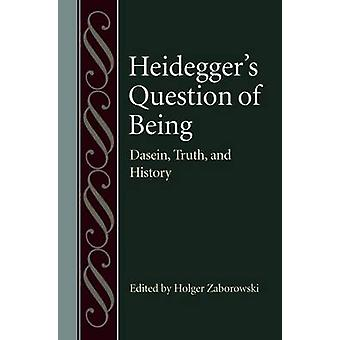 Heidegger's Question of Being - Dasein - Truth - and History by Holger