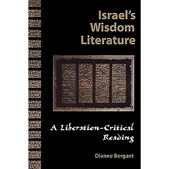 Israel's Wisdom Literature - A Liberation - Critical Reading by Dianne
