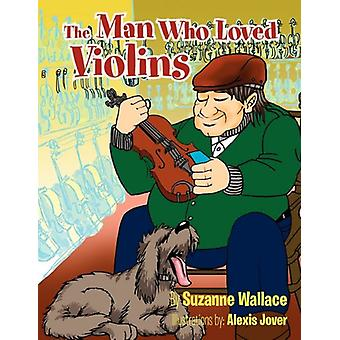 The Man Who Loved Violins by Suzanne Wallace - 9781456877538 Book