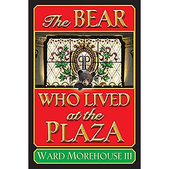 The Bear Who Lived at the Plaza by III Ward Morehouse - 9781593938314