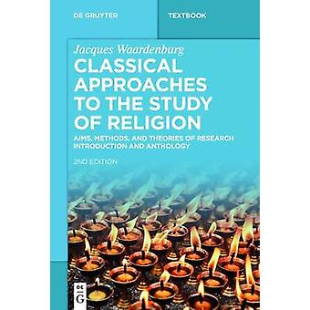 Classical Approaches to the Study of Religion - Aims - Methods - and T
