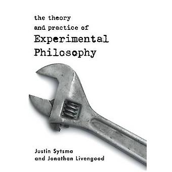 The Theory and Practice of Experimental Philosophy by Justin SytsmaJonathan Livengood
