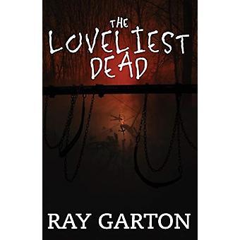 The Loveliest Dead by Ray Garton