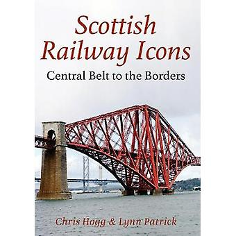 Scottish Railway Icons Central Belt to the Borders by Chris Hogg & Lynn Patrick