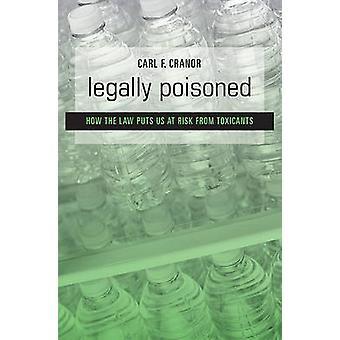 Rechtlich vergiftet - wie das Gesetz gefährdet uns von Schadstoffen durch Carl
