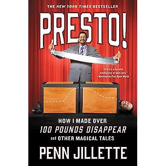 Presto! - How I Made Over 100 Pounds Disappear and Other Magical Tales