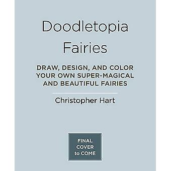 Doodletopia - Fairies - Draw - Design - and Color Your Own Super-Magica