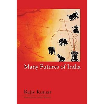 Many Futures of India by Rajiv Kumar - Jennifer Williams - 9788171888