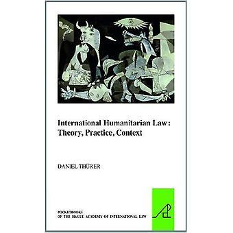 Internationaal humanitair recht: Theorie, praktijk, Context