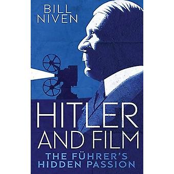 Hitler and Film - The Fuhrer's Hidden Passion by Bill Niven - 97803002