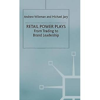 Retail Power Plays  From Trading to Brand Leadership by Jary & Michael
