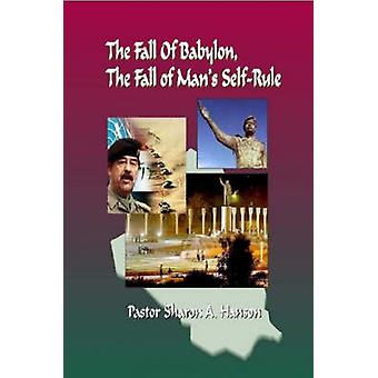 The Fall of Babylon  The Fall of Mans Self Rule by Hanson & Dr.Sharon