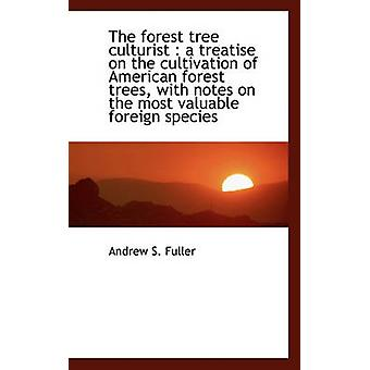 The forest tree culturist  a treatise on the cultivation of American forest trees with notes on th by Fuller & Andrew S.